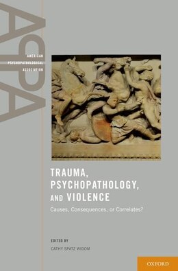 Book Trauma, Psychopathology, and Violence: Causes, Correlates, or Consequences? by Cathy Spatz Widom