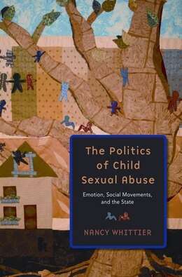 Book The Politics of Child Sexual Abuse: Emotion, Social Movements, and the State by Nancy Whittier