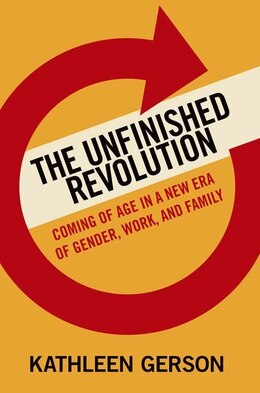 Book The Unfinished Revolution: How A New Generation Is Reshaping Family, Work, and Gender in America by Kathleen Gerson