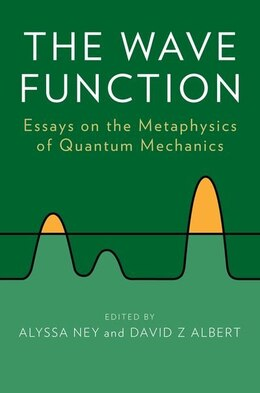 Book The Wave Function: Essays on the Metaphysics of Quantum Mechanics by David Albert