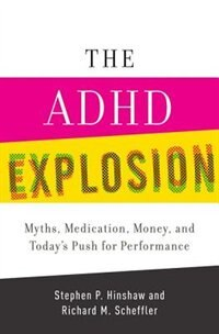 Book The ADHD Explosion: Myths, Medication, Money, and Todays Push for Performance by Stephen P. Hinshaw