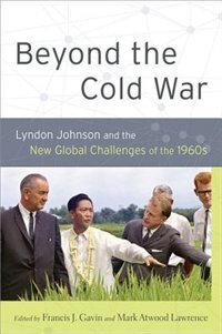 Book Beyond the Cold War: Lyndon Johnson and the New Global Challenges of the 1960s by Francis J. Gavin