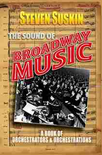 The Sound of Broadway Music: A Book of Orchestrators and Orchestrations by Steven Suskin