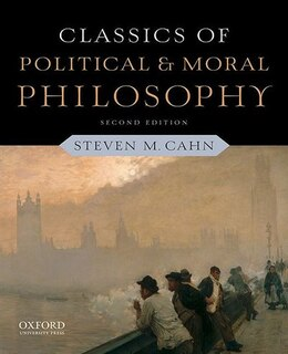 Book Classics of Political and Moral Philosophy by Steven M. Cahn