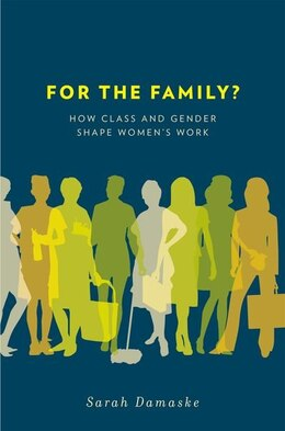 Book For the Family?: How Class and Gender Shape Womens Work by Sarah Damaske