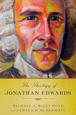 Book The Theology of Jonathan Edwards by Michael J. Mcclymond