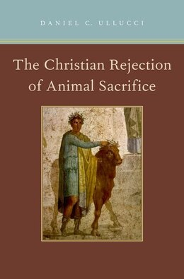 Book The Christian Rejection of Animal Sacrifice by Daniel C. Ullucci