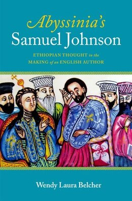 Book Abyssinias Samuel Johnson: Ethiopian Thought in the Making of an English Author by Wendy Laura Belcher