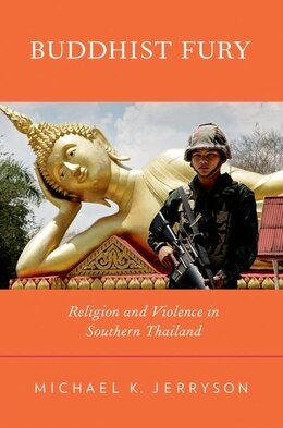 Book Buddhist Fury: Religion and Violence in Southern Thailand by Michael K. Jerryson