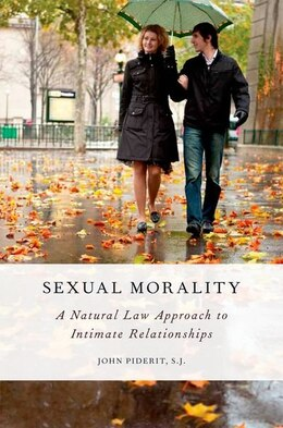 Book Sexual Morality: A Natural Law Approach to Intimate Relationships by John Piderit