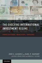 The Evolving International Investment Regime: Expectations, Realities, Options
