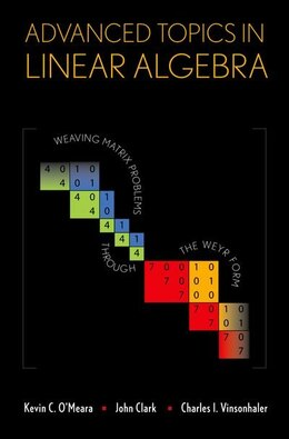 Book Advanced Topics in Linear Algebra: Weaving Matrix Problems through the Weyr Form by Kevin C. OMeara
