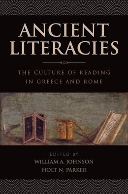 Book Ancient Literacies: The Culture Of Reading In Greece And Rome by William A. Johnson