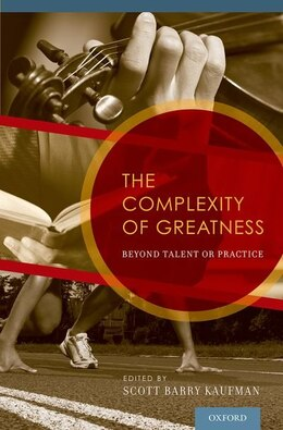 Book The Complexity of Greatness: Beyond Talent or Practice by Scott Barry Kaufman