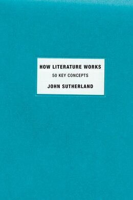Book How Literature Works: 50 Key Concepts by John Sutherland