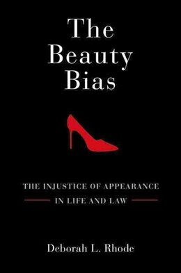 Book The Beauty Bias: The Injustice of Appearance in Life and Law by Deborah L. Rhode