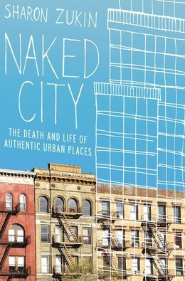 Book Naked City: The Death and Life of Authentic Urban Places by Sharon Zukin