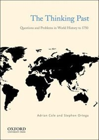 Book The Thinking Past: Questions and Problems in World History to 1750 by Adrian Cole