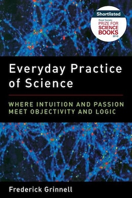 Book Everyday Practice of Science: Where Intuition and Passion Meet Objectivity and Logic by Frederick Grinnell