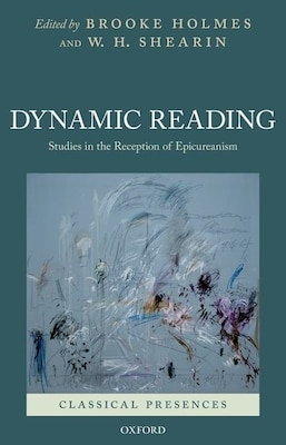 Book Dynamic Reading: Studies in the Reception of Epicureanism by Brooke Holmes