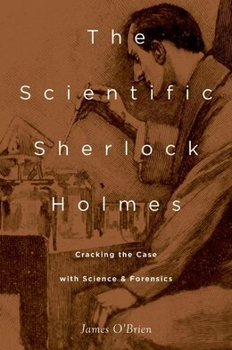 Book The Scientific Sherlock Holmes: Cracking the Case with Science and Forensics by James OBrien
