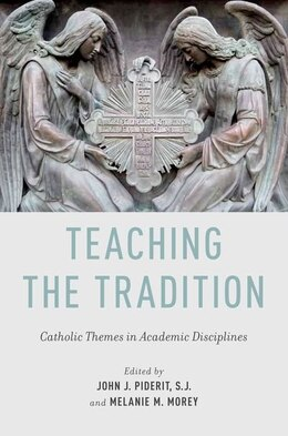 Book Teaching the Tradition: Catholic Themes in Academic Disciplines by John J. Piderit