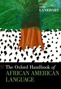 Book The Oxford Handbook of African American Language by Sonja Lanehart