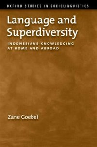 Book Language and Superdiversity: Indonesians Knowledging at Home and Abroad by Zane Goebel