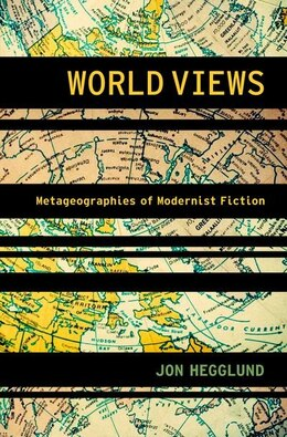 Book World Views: Metageographies of Modernist Fiction by Jon Hegglund