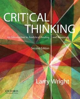 Book Critical Thinking: An Introduction to Analytical Reading and Reasoning by Larry Wright