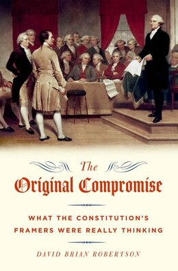Book The Original Compromise: What the Constitutions Framers were Really Thinking by David Robertson