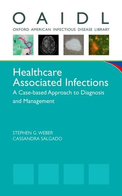 Book Healthcare Associated Infections: A Case-based Approach to Diagnosis and Management by Stephen G. Weber