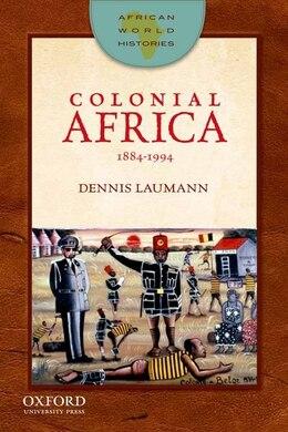 Book African World Histories: Colonial Africa, 1884-1994 by Dennis Laumann