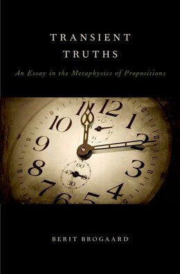 Book Transient Truths: An Essay in the Metaphysics of Propositions by Berit Brogaard