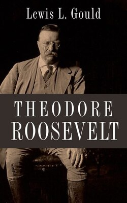 Book Theodore Roosevelt by Lewis L. Gould