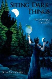 Seeing Dark Things: The Philosophy of Shadows