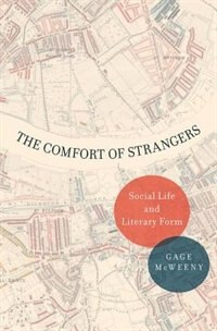 Book The Comfort of Strangers: Social Life and Literary Form by Gage Mcweeny