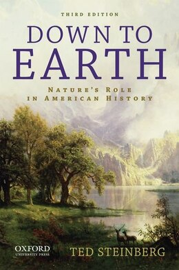 Book Down to Earth: Natures Role in American History by Ted Steinberg