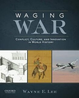 Book Waging War: Conflict, Culture, and Innovation in World History by Wayne E. Lee