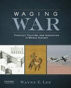 Waging War: Conflict, Culture, and Innovation in World History