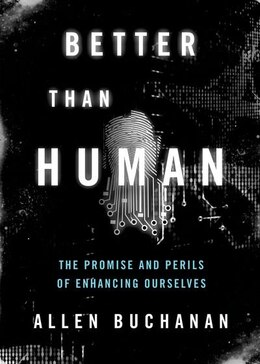 Book Better than Human: The Promise and Perils of Enhancing Ourselves by Allen Buchanan