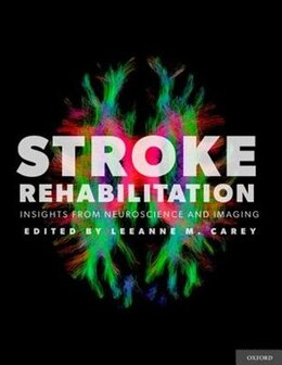 Book Stroke Rehabilitation: Insights from Neuroscience and Imaging by Leeanne M. Carey