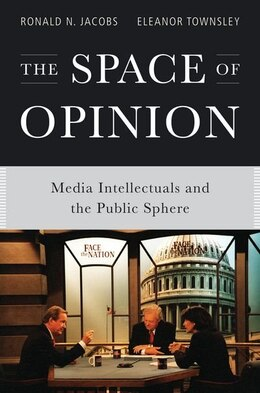 Book The Space of Opinion: Media Intellectuals and the Public Sphere by Ronald N. Jacobs