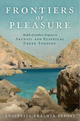 Book Frontiers of Pleasure: Models of Aesthetic Response in Archaic and Classical Greek Thought by Anatasia-Erasmia Peponi