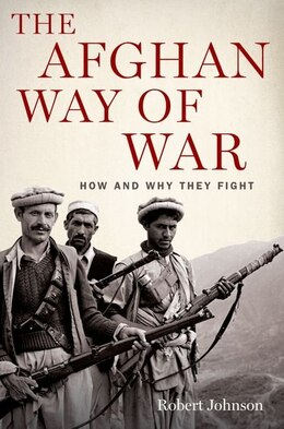 Book The Afghan Way of War: How and Why They Fight by Robert Johnson