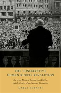 Book The Conservative Human Rights Revolution: European Identity, Transnational Politics, and the… by Marco Duranti