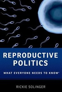 Book Reproductive Politics: What Everyone Needs to Know by Rickie Solinger