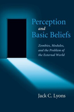 Book Perception and Basic Beliefs: Zombies, Modules, and the Problem of the External World by Jack Lyons