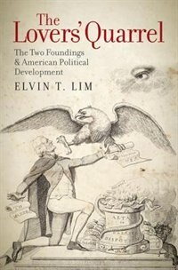 Book The Lovers Quarrel: The Two Foundings and American Political Development by Elvin Lim