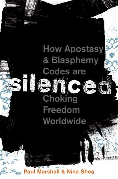 Silenced: How Apostasy and Blasphemy Codes are Choking Freedom Worldwide by Paul Marshall